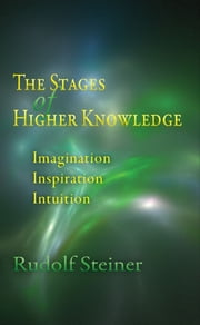 Stage of Higher Knowledge ebook by Rudolf Steiner; Lisa D. Monges
