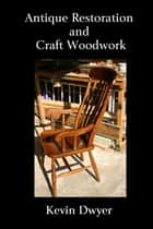 Antique Restoration and Craft Woodwork ebook by Kevin Dwyer