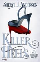 Killer Heels - A Molly Forrester Mystery ebook by Sheryl J. Anderson