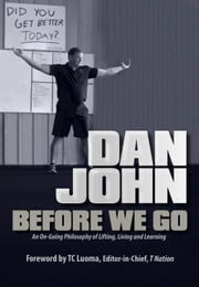 Before We Go - An Ongoing Philosophy of Lifting, Living and Learning ebook by Dan John