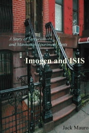 Imogen and ISIS - A Story of Terrorism and Manhattan Apartment Rents ebook by Jack Mauro