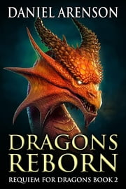 Dragons Reborn - Requiem for Dragons, Book 2 ebook by Daniel Arenson