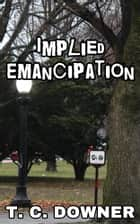 Implied Emancipation ebook by T. C. Downer