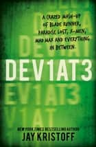 Dev1at3: Lifel1k3 2 (Deviate: Lifelike 2) ebook by Jay Kristoff