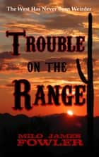 Trouble on the Range ebook by Milo James Fowler
