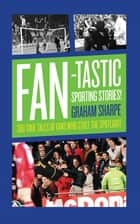 Fan-tastic Sporting Stories - 300 True Tales of Fans Who Stole the Limelight ebook by Graham Sharpe