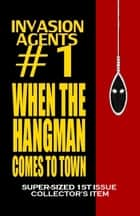 Invasion Agents #1 - When the Hangman Comes to Town ebook by C. Dennis Moore