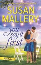 You Say It First - The Irresistible New Series by the Bestselling Author of the Fool's Gold Romances eBook par Susan Mallery