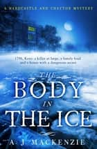 The Body in the Ice - A gripping historical murder mystery perfect if you love S. J. Parris ebook by AJ MacKenzie