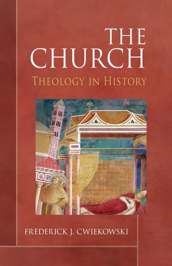 The Church - Theology in History ebook by Frederick J. Cwiekowski PSS