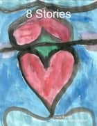 8 Stories ebook by Triece Bartlett