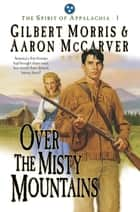 Over the Misty Mountains (Spirit of Appalachia Book #1) ebook by Gilbert Morris, Aaron McCarver