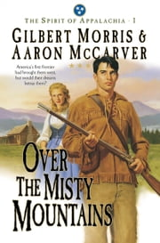 Over the Misty Mountains (Spirit of Appalachia Book #1) ebook by Gilbert Morris,Aaron McCarver
