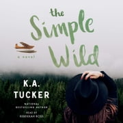 The Simple Wild - A Novel audiobook by K.A. Tucker