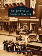 St. Joseph and Benton Harbor ebook by Elaine Cotsirilos Thomopoulos Ph.D.