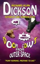 Doom Cows from Outer Space ebook by Richard Alan Dickson