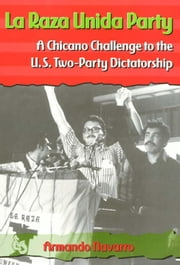 La Raza Unida Party ebook by Navarro, Armando