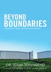 Beyond Boundaries: Learning to Trust Again in Relationships - Learning to Trust Again in Relationships ebook by John Townsend