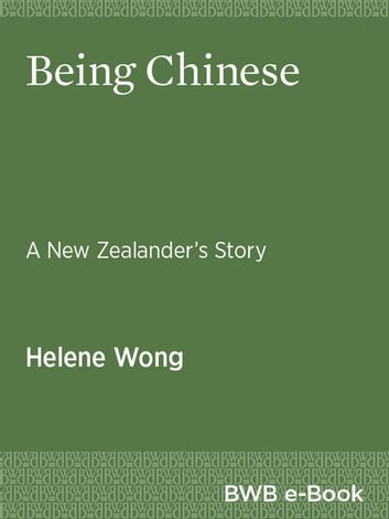 Being Chinese - A New Zealander's Story ebook by Helene Wong