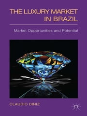 The Luxury Market in Brazil - Market Opportunities and Potential ebook by Claudio Diniz
