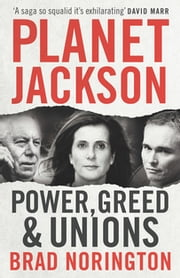 Planet Jackson - Power, Greed and Unions ebook by Brad Norington