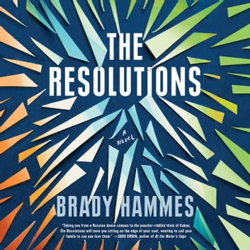 The Resolutions - A Novel audiobook by Brady Hammes