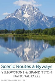 Scenic Routes & Byways Yellowstone & Grand Teton National Parks ebook by Butler, Susan Springer