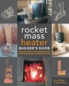 The Rocket Mass Heater Builder's Guide ebook by Erica Wisner,Ernie Wisner