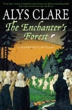 The Enchanter's Forest eBook by Alys Clare
