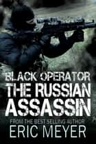 Black Operator: The Russian Assassin ebook by Eric Meyer