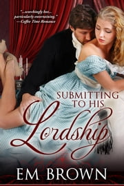 Submitting to His Lordship ebook by Em Brown