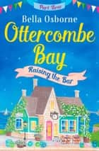 Ottercombe Bay – Part Three: Raising the Bar (Ottercombe Bay Series) 電子書 by Bella Osborne