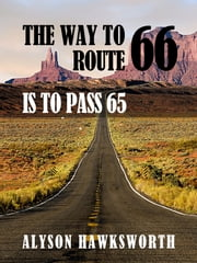 The Way To Route 66 Is To Pass 65 ebook by Alyson Hawksworth
