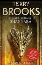 Wards of Faerie - Book 1 of The Dark Legacy of Shannara ebook by Terry Brooks