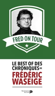 Fred on Tour - Le best of des chroniques de Frédéric Waseige ebook by Kobo.Web.Store.Products.Fields.ContributorFieldViewModel