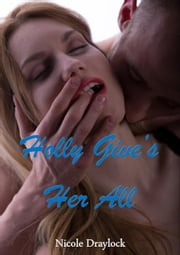Holly Gives Her All ebook by Nicole Draylock