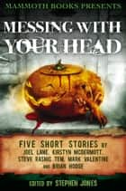 Mammoth Books presents Messing With Your Head - Five Stories by Joel Lane, Kirstyn McDermott, Steve Rasnic Tem, Mark Valentine, Brian Hodge ebook by Joel Lane, Kirstyn McDermott, Brian Hodge