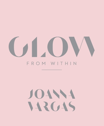 Glow from Within 電子書籍 by Joanna Vargas