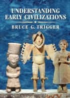 Understanding Early Civilizations ebook by Bruce G. Trigger