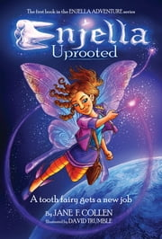 Enjella Uprooted - A Tooth Fairy Gets a New Job ebook by Jane F. Collen,Illustrator David Trumble