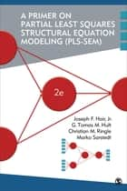 A Primer on Partial Least Squares Structural Equation Modeling (PLS-SEM) ebook by Dr. Joe Hair, G. Tomas M. Hult, Dr. Christian M. Ringle,...