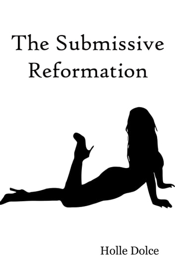 The Submissive Reformation ebook by Holle Dolce
