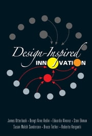 Design-Inspired Innovation ebook by James Utterback,Bengt-Arne Vedin,Eduardo Alvarez;Sten Ekman;Susan Walsh Sanderson;Bruce Tether;Roberto Verganti