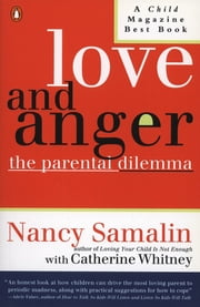Love and Anger - The Parental Dilemma ebook by Nancy Samalin,Catherine Whitney