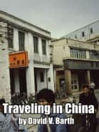 Traveling in China ebook by David Barth