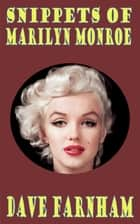 Snippets of Marilyn Monroe ebook by Dave Farnham