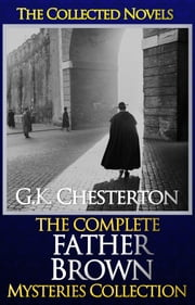 THE COMPLETE FATHER BROWN MYSTERIES COLLECTION (ILLUSTRATED, With Introduction) - (TWO AUDIOBOOK LINKS) ebook by G.K. Chesterton