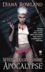 White Trash Zombie Apocalypse - A White Trash Zombie Novel ebook by Diana Rowland