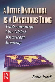 A Little Knowledge Is a Dangerous Thing ebook by Dale Neef