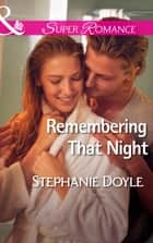 Remembering That Night (Mills & Boon Superromance) eBook by Stephanie Doyle